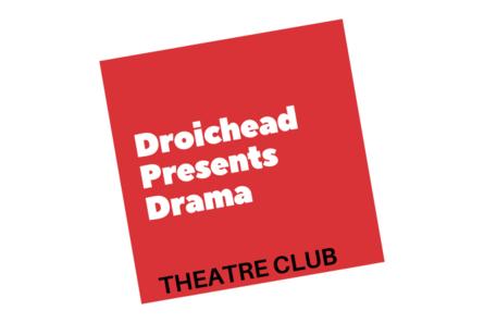 Droichead Arts Centre -            Droichead Presents Drama: Theatre Club Autumn 2021