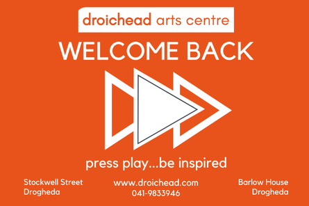Droichead Arts Centre -            Welcome Back