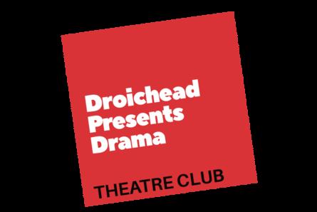 Droichead Arts Centre -<br />           Droichead Presents Drama: Theatre Club Spring 2019<br />