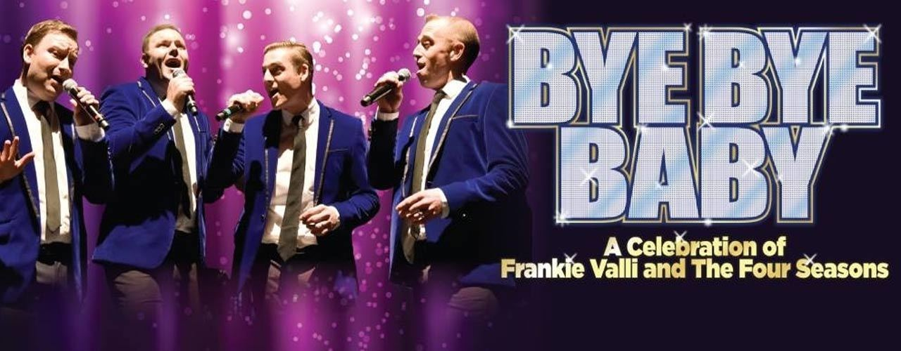 banner image for Bye Bye Baby - A Celebration of Frankie Valli and The Four Seasons
