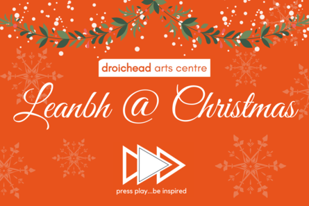 Droichead Arts Centre -            Leanbh @ Christmas in association with Flogas