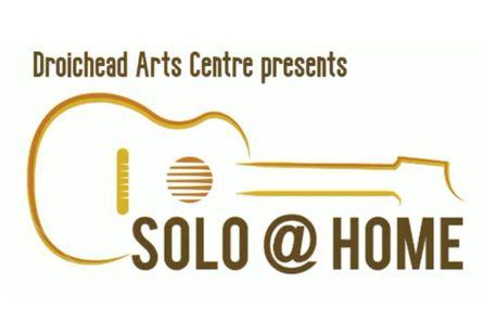 Droichead Arts Centre -            Solo@Home