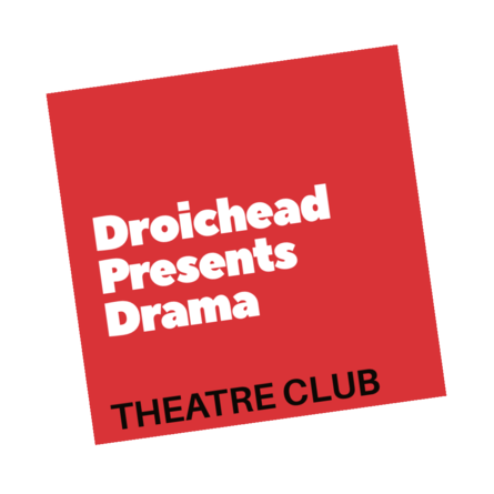 Droichead Arts Centre -            Droichead Presents Drama: Theatre Club Autumn 2018