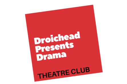 Droichead Arts Centre -            Droichead Presents Drama: Theatre Club Spring 2019